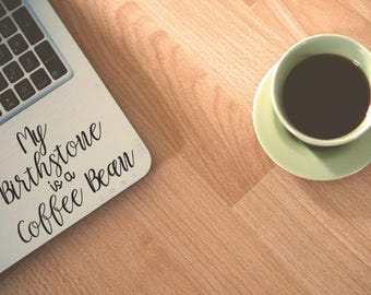 Vinyl Decal My Birthstone is a Coffee Bean coffee quote decal (available in multiple colors)