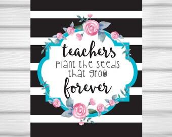 Printable Teacher Quote, Teachers Plant the Seeds That Grow,  Inspirational Quote,  Teacher Gift, Appreciation, 8x10 Print, DIY, Digital