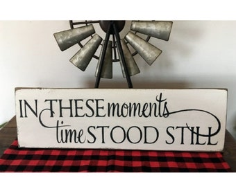 In these moments time stood still wood sign modern farmhouse style