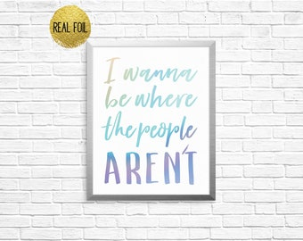 I Wanna Be Where the People Aren't Foil Print - I Wanna Be Where the People Aren't Poster, I Wanna Be Where the People Aren't Art