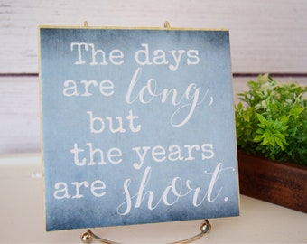 The Days are Long but the Years are Short. Small tile quote sign. Gift for new moms, Mothers Day. Nursery, home decor.
