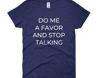 Women's Funny Stop Talking T-shirt