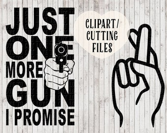 just one more gun i promise svg files, gun svg, vinyl designs, decal svg, car svg, vector art, mens svg files, cut files, 2nd amendment svg