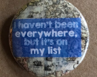 Haven't Been Everywhere Pinback Button, World Magnet, Map Keychain, World Map Travel Pin, Adventure Explore Backpack Pin, Globe Buttons Gift