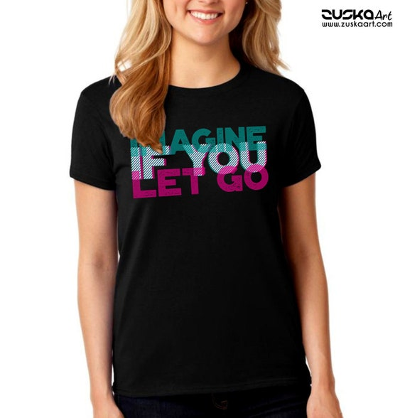 Imagine if you let go! | Unisex T-shirt | 3D Typo Graphic Design Quote | Motivational Quote | Yoga Clothing | ZuskaArt