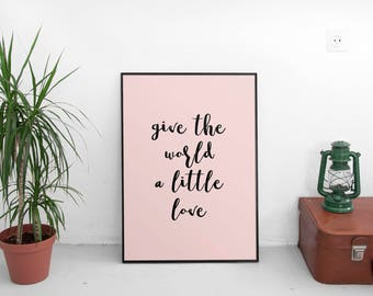 Give the World a little love - inspirational poster, printable quotes, typography quote, positive inspiration