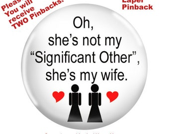 "Two Pinbacks-Gay Wedding Pinback-""Oh She's not my Significant Other She's my Wife Gay Wedding Favor"