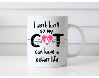 I work hard so my cat can have a better life, Cat Lover Mug, Cat Mom Mug, Cat Dad Mug, Cat Mom Gift, Cat Dad Gift, New Pet