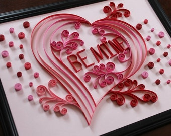 Paper Quilling - Be Mine Valentine Heart - OOAK - Paper Quilled art - Quilling247
