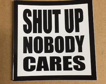 Shut Up Nobody Cares Sticker by Seven 13 Productions