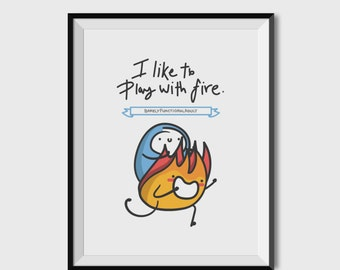 """I Like To Play With Fire 8.5"""" X 11"""" Museum Quality Hand-Signed Print"""