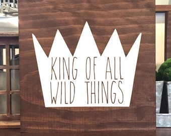 King of all wild things wood sign, nursery wood sign, where the wild things are sign