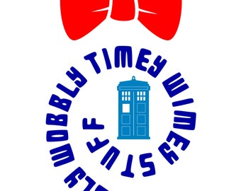 "Dr. Who ""Wibbly, Wobbly, Timey, Wimey, Stuff"" SVG File!"