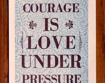 Courage is Love Under Pressure Letterpress Poster