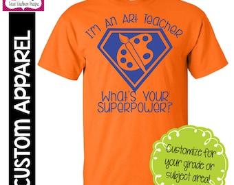 """CUSTOM APPAREL: Custom """"I'm An Art Teacher, What's Your Superpower"""" T-Shirt"""