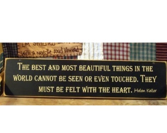 The best and most beautiful things in the world...Helen Keller Quote primitive wood sign