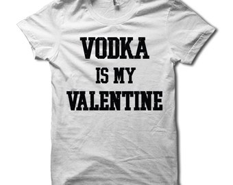 Vodka Is My Valentine Shirt - Funny Valentine's Day T-Shirt For Singles - Anti Valentines Day TShirt - Drinking Tee - Party Shirt - Gag Gift