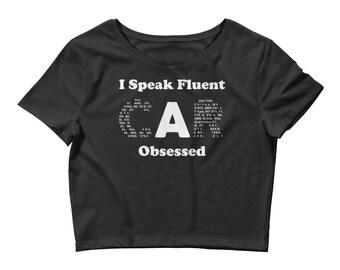 Car Girl Shirt - Fluent Car Obsessed Women's Crop Tee
