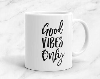 Good Vibes Only Mug, 11 oz, Motivational Mug, Inspiration, Motivation, Positive, Healthy, Yoga, Trendy, Inspirational Quote, Mugs For Her