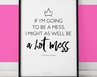 Mindy Project // I Might As Well Be a Hot Mess // Printable Art 8.5 x 11
