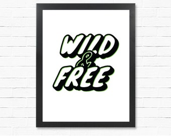 Art Poster Gift - Wild & Free - Downloadable Poster - Present - Motivational Poster - Printable Wall Art- Instant Download Type Poster