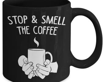 Stop And Smell The Coffee Coffee Lover Caffeine Coffee Mug