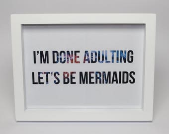 I'm done adulting let's be mermaids - Funny Quote - Framed Print - Home Decor - Artwork - Frame Included - Gift Idea