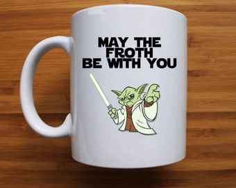 May the froth be with you, yoda, coffee, kitchen decor, cosplay, fan, mug, gifts for him, gifts for her, force, froth, custom, nerd, custom