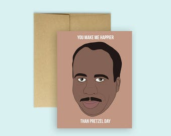 "The Office's Stanley ""You Make Me Happier Than Pretzel Day"" -- The Office Tv Show, Valentine's Day Card, Anniversary Card, Love Card"