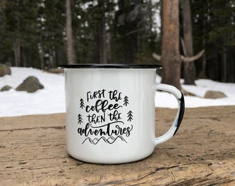 White enamel camp mug . first the coffee then the adventures . campfire mug . enamel cup . hand lettered . mountains . coffee