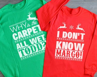 Christmas Vacation Todd And Margo Shirt/Couple Christmas Shirts/Why's The Carpet Wet Todd/I Don't Know Margo/Christmas Vacation Shirt