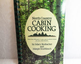 North Country Cabin Cooking, Vintage Cookbook, Quick and Easy Recipes for Your Cabin Kitchen