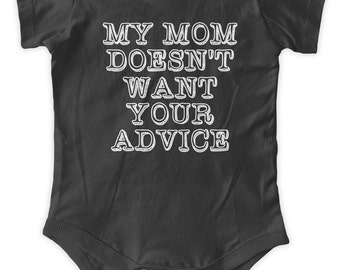 My Mom Doesn't Want Your Advice One Piece Body Suit Baby Graphic Infant Clothing Baby Shower Gift Short Sleeve Bodysuit Romper