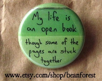 my life is an open book though some of the pages are stuck together - pinback button badge