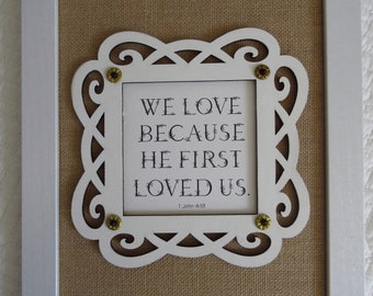 Wedding Gift Anniversary Gift We Love Because He First Loved Us Christian Wall Decor Christian Wall Art 1 John 4:19 Burlap White Black Gold