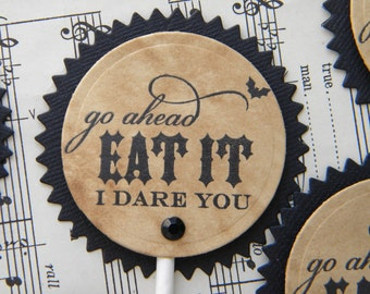 Halloween Cupcake Toppers - Go Ahead Eat It - I Dare You .. set of 12