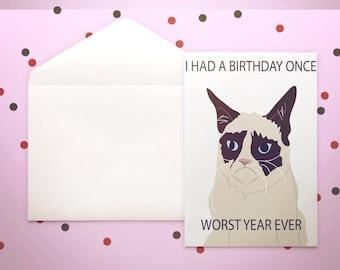 Grumpy Cat Birthday Card - I had a birthday once - worst year ever - funny - cat lover - humor - cranky - sarcasm