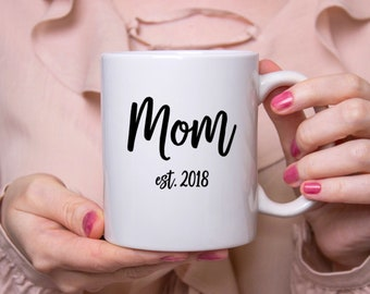 Mothers Day Gift, Gift For Mom, Mom Est 2018, New Mom Gift, Gift For New Mom, Gifts For Mom, Funny Coffee Mug, Mom Gift, Mom Coffee Mug