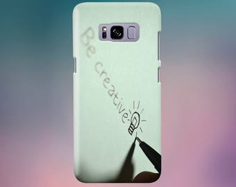 Be Creative Quote Phone Case for iPhone, Galaxy, Note & Pixel