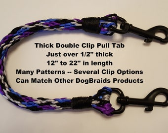 CUSTOM COLORS THICK Double Clip Pull Tab -- twice as thick as other DogBraids products --smooth texture