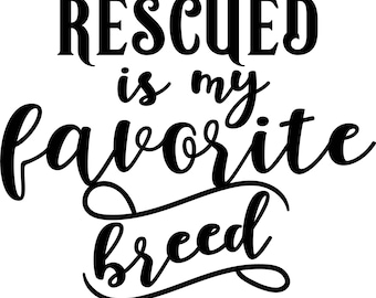 Rescued Is My Favorite Breed, Vinyl Decal, Car Decal, Sticker