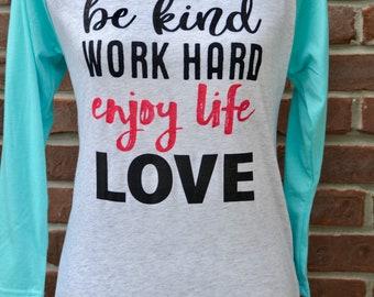 Kindness tee. Be kind. Work hard. Enjoy life. Love.