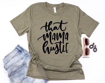 That Mama Hustle Women's Tee | Gifts For Moms | That Mama Hustle Tee | Mother's Day Gifts | Gifts For Her | Gifts For Women | Women's Tee