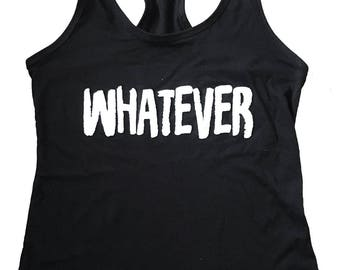 Whatever Tank top -Sleeveless Shirt - (Ladies Sizes S, M, L,XL )
