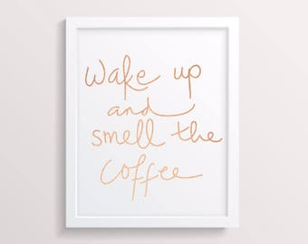 Wake up and Smell the coffee Foil Print