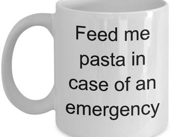 Feed Me Pasta Mug-Feed me Pasta In case of emergency
