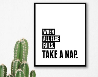When all else fails take a nap print, typographic, printable, wall art, decor, gift, black and white, office, bedroom