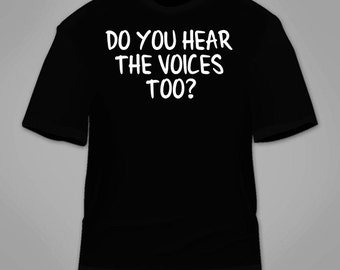 Do You Hear The Voices Too T-Shirt. Funny Nerdy Crazy Ghosts Hilarious Awesome Novelty T Shirt Cool Gag Gift Clothing Novelty Paranormal Tee
