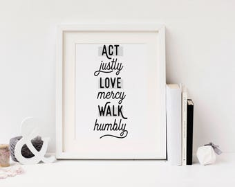 Act Justly, Love Mercy, Walk Humbly, Micah 6:8 Black and White Art Print | Digital Download