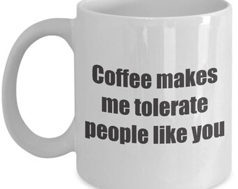 Coffee makes me tolerate you